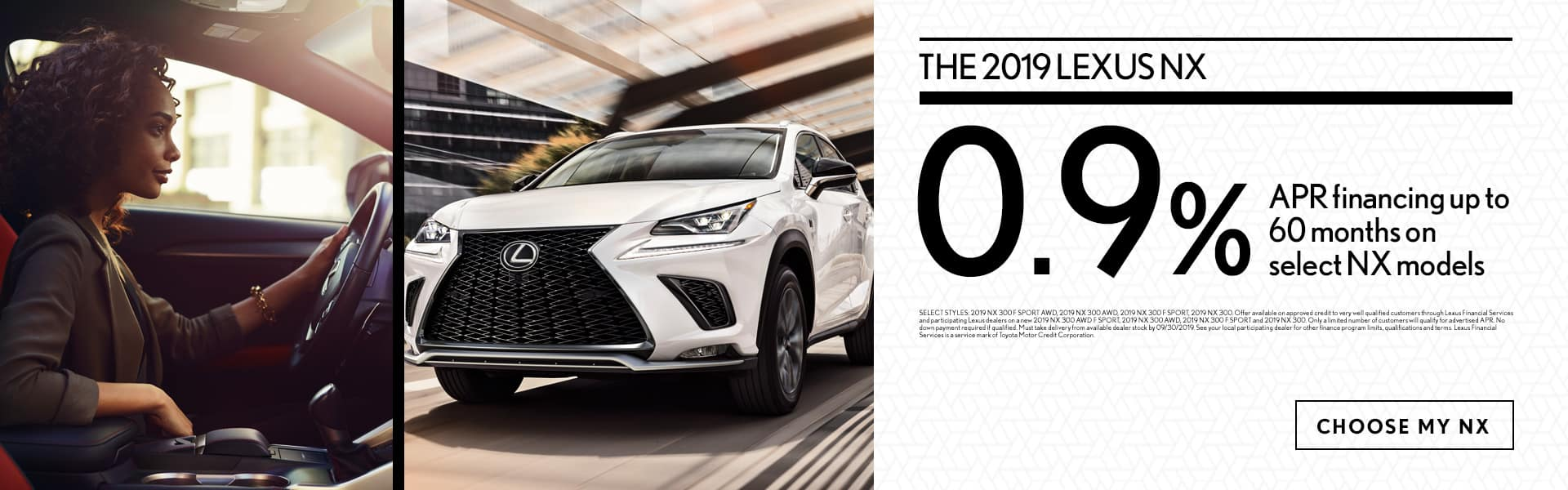 The 2019 Lexus NX - 0.9 percent financing for up to 60 months on select models - Choose my NX
