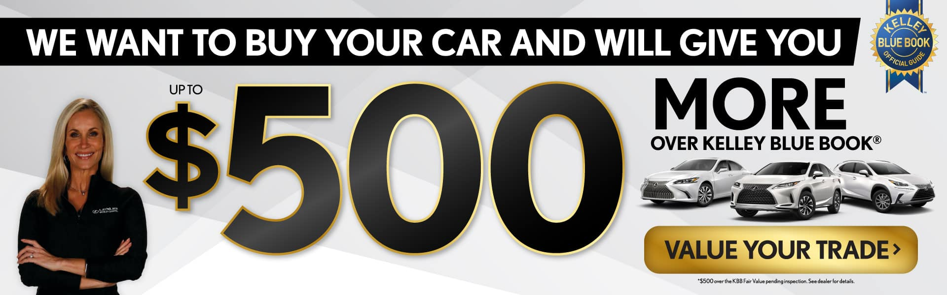 We want to buy your car and will give you up to $500 More Over KBB - Click to Value Your Trade