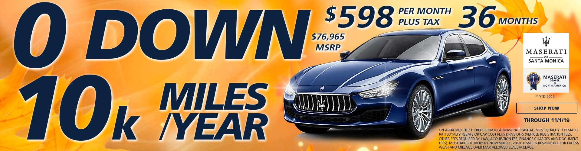 *Ghibli $0 Zero Down and 10,000 miles per year lease special special. $598 per month plus tax for 36 months on a $76,965 MSRP. On approved tier 1 credit through Maserati capital, must qualify for Maserati loyalty rebate or cap cost plus drive offs (vehicle registration fees, other fees required by law, acquisition fee, finance charges and document fees). Must take delivery by November 1, 2019. Lessee is responsible for excess wear and mileage over max allowed lease mileage.