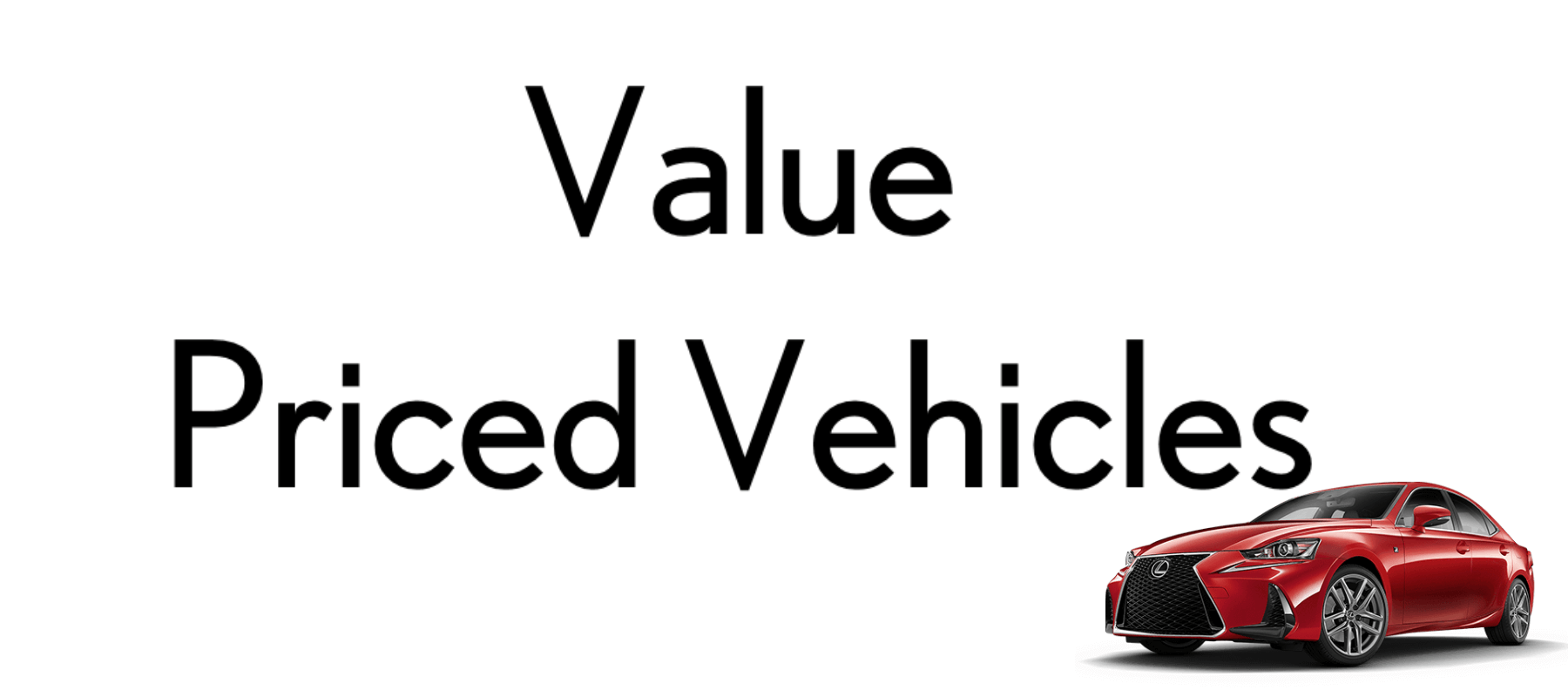 Value Priced Vehicles for Sale