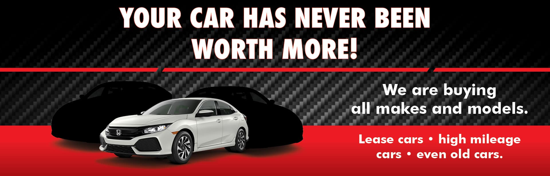 We are buying all makes and models. Lease cars, high mileage cars, even old cars.