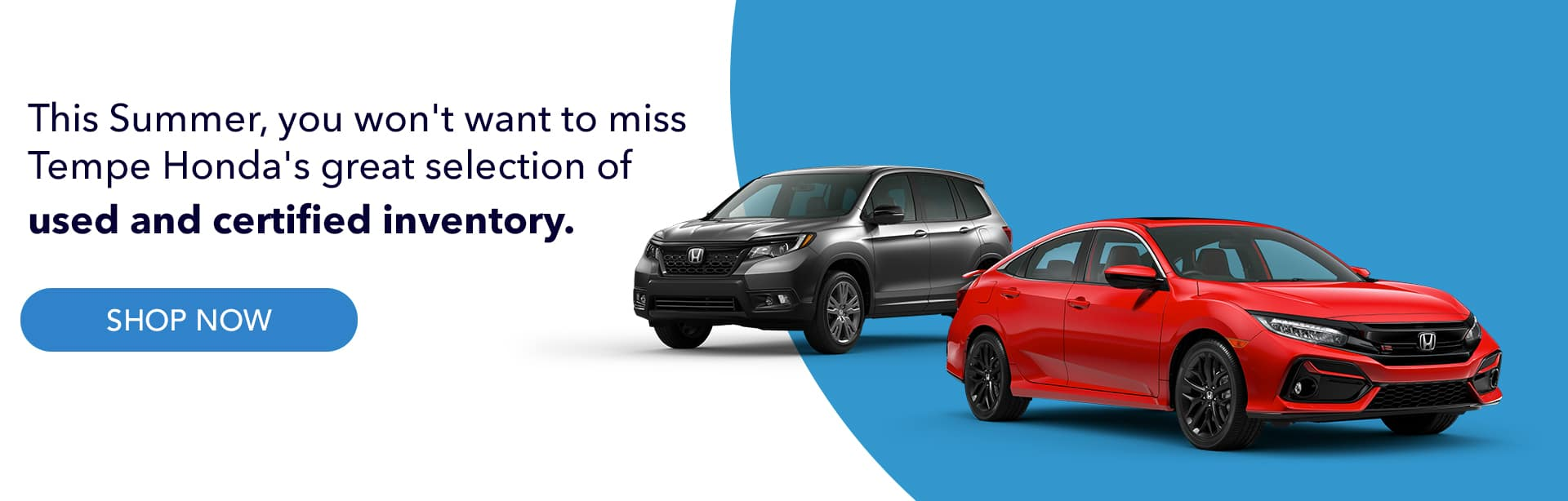 This summer, you won't want to miss Tempe Honda's great selection of used and certified inventory.