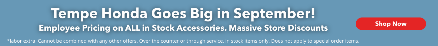 Tempe Honda Goes Big in September! Employee Pricing on ALL in Stock Accessories. Massive Store Discounts.